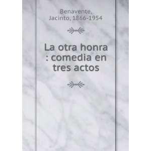 honra : comedia en tres actos: Jacinto, 1866 1954 Benavente: Books