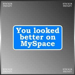 Looked Better on Myspace Funny Vinyl Decal Bumper Sticker