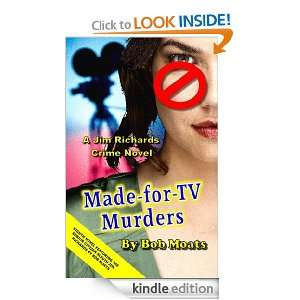 Made For TV Murders (Jim Richards Murder Novels by Bob Moats) [Kindle