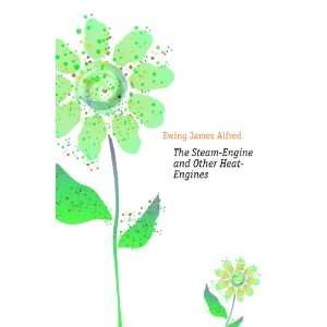: The Steam Engine and Other Heat Engines: Ewing James Alfred: Books