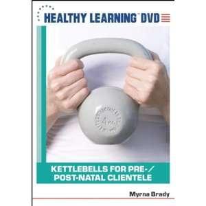 Kettlebells for Pre & Post Natal Clientele Myrna Brady