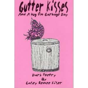 and a Hug on Garbage Day. (9780976947608) Casey Renee Kiser Books