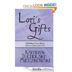 Loris Gift: A Mothers True Story of Love, Life, and Loss: Kathryn