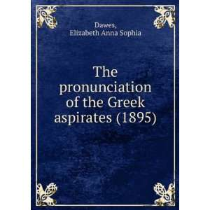 Greek aspirates. (9781275246874) Dawes. Elizabeth Anna Sophia. Books