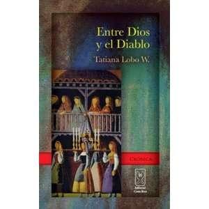 : Entre Dios y el Diablo: mujeres en la Colonia: Tatiana Lobo: Books