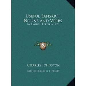 Useful Sanskrit Nouns And Verbs: In English Letters (1892