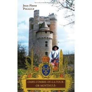de la tour de monthule (9782846682527): Jean Pierre Pigalle: Books