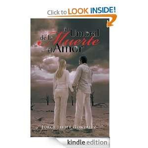 Al umbral de la muerte el amor (Spanish Edition): Jorge Javier