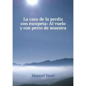 con escopeta: Al vuelo y con perro de muestra: Manuel Saurí: Books