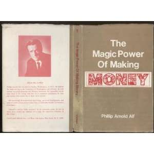 The magic power of making money: Phillip Arnold Alf: Books