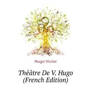 Théâtre De V. Hugo (French Edition) Hugo Victor Books