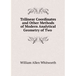 of Modern Analytical Geometry of Two . William Allen Whitworth Books