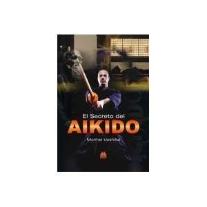 El Secreto Del Aikido / the Secret of Aikido