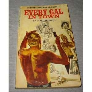 Every Gal in Town Curt Aldrich Books