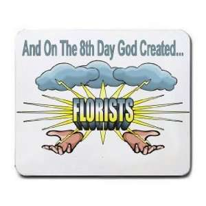 And On The 8th Day God Created FLORISTS Mousepad