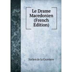 Le Drame Macedonien (French Edition) Jurien de la Graviere Books