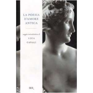 La poesia damore antica (9788817023382): L. Canali: Books