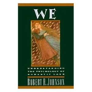 We, Understanding the Psychology of Romantic Love by Robert A. Johnson