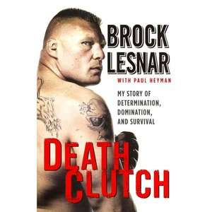 Death Clutch My Story of Determination, Domination, and