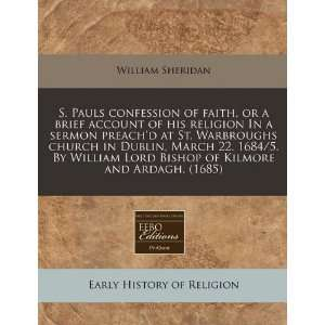 confession of faith, or a brief account of his religion In a sermon