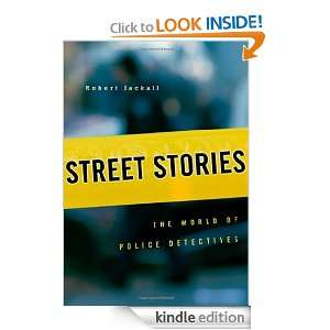 Street Stories: The World of Police Detectives: Robert Jackall: