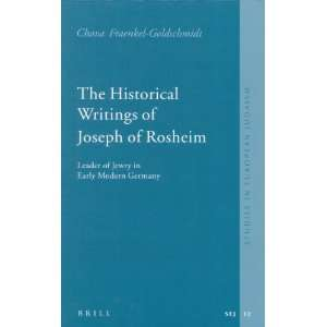 The Historical Writings of Joseph of Rosheim: Leader of Jewry in Early