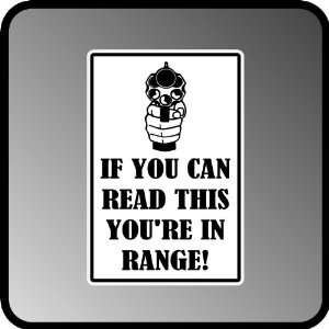 PRO Gun If You Can Read This You Are in Range Quality Aluminum .40