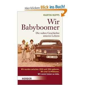 Wir Babyboomer. Die wahre Geschichte unseres Lebens  Martin