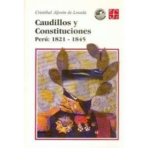 Caudillos y Constituciones: Peru 1821 1845 (9789972832024