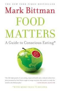 Food Matters: A Guide to Conscious Eating with More Than 75 Recipes By