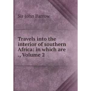 of southern Africa in which are ., Volume 2 Sir John Barrow Books