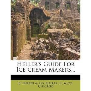Hellers Guide For Ice cream Makers Heller, B., B. Heller & Co
