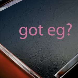 Got Eg? Pink Decal Truck Bumper Window Vinyl Pink Sticker