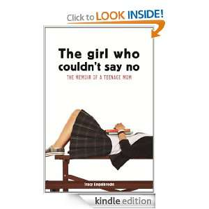 The Girl Who Couldnt Say No Memoir of a teenage mom Tracy
