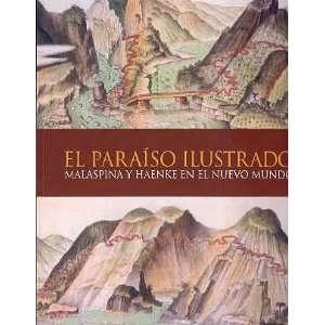 El Paraiso Ilustrado Malaspina y Haenke En El Nuevo Mundo