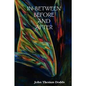 IN BETWEEN BEFORE AND AFTER (9780578034010): John Thomas