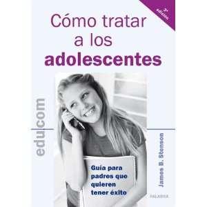 Como Tratar a Los Adolescentes (Spanish Edition