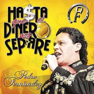 Hasta Que El Dinero Nos Separe (CD/DVD), Pedro Fernandez Latin